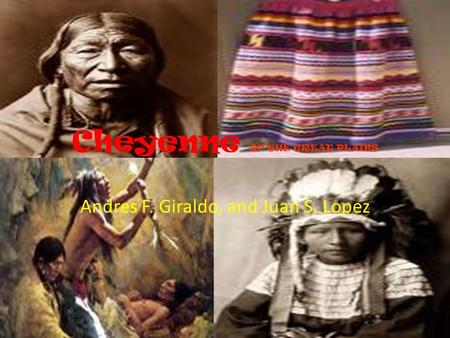 Cheyenne OF THE GREAT PLAINS Andres F. Giraldo, and Juan S. Lopez.