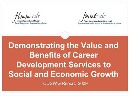 Demonstrating the Value and Benefits of Career Development Services to Social and Economic Growth CDSWG Report: 2009.