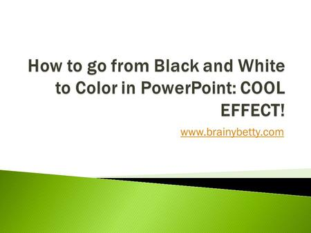 Www.brainybetty.com.  You will learn in a few minutes and even fewer steps how to achieve a really cool photo effect in PowerPoint – animating a black.