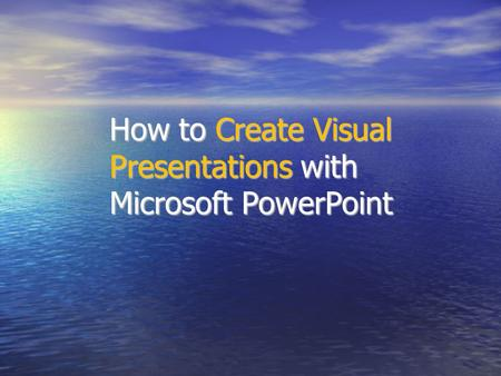 How to Create Visual Presentations with Microsoft PowerPoint.