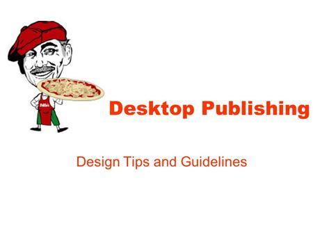 Desktop Publishing Design Tips and Guidelines. Effective Design Attractive and pleasing to look at and read Well-organized Self-explanatory Link between.