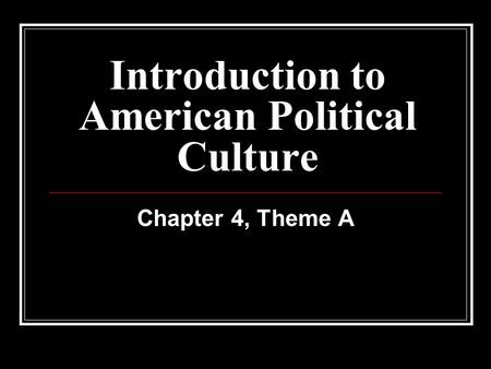 Introduction to American Political Culture Chapter 4, Theme A.