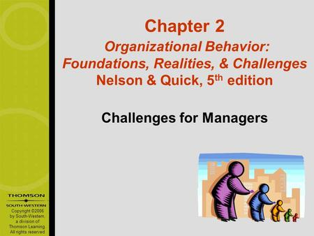 Copyright ©2006 by South-Western, a division of Thomson Learning. All rights reserved Chapter 2 Organizational Behavior: Foundations, Realities, & Challenges.