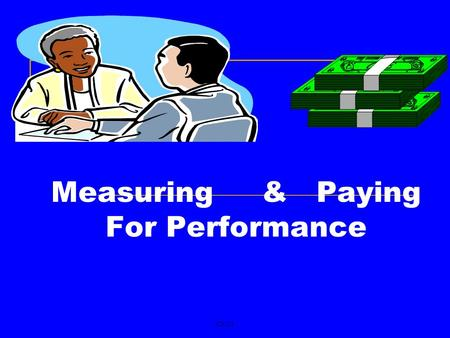 Ch-13 Measuring & Paying For Performance. Ch-13 Measuring & Paying For Performance Employees are firms most important resource but also most difficult.