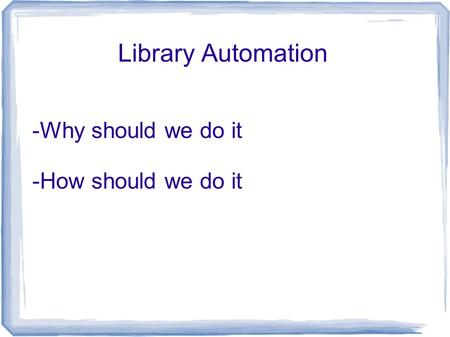 Library Automation -Why should we do it -How should we do it.