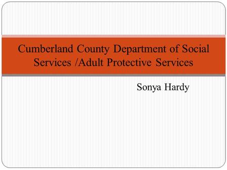Sonya Hardy Cumberland County Department of Social Services /Adult Protective Services.