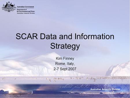 SCAR Data and Information Strategy Kim Finney Rome, Italy, 2-7 Sept 2007.