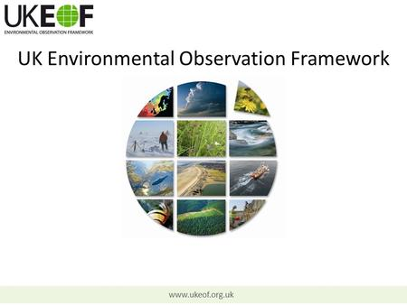 Www.ukeof.org.uk UK Environmental Observation Framework.