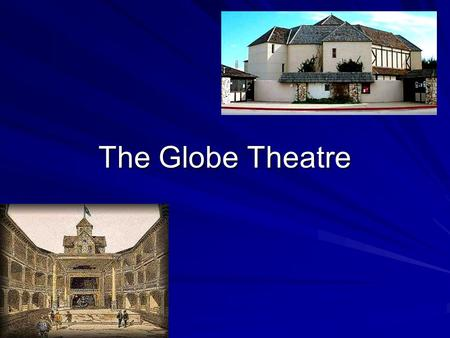 The Globe Theatre Unit Essential Questions: Why are we still reading Shakespeare's plays today? In what ways did the Elizabethan time period affect Shakespeare's.