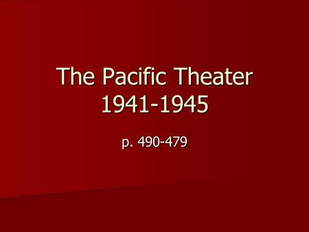 The Pacific Theater 1941-1945 p. 490-479. Initial Japanese Success Japan attacks three of the United States' posts between the Philippines and Hawaii: