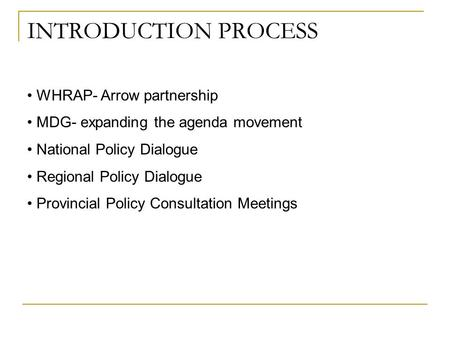 WHRAP- Arrow partnership MDG- expanding the agenda movement National Policy Dialogue Regional Policy Dialogue Provincial Policy Consultation Meetings INTRODUCTION.