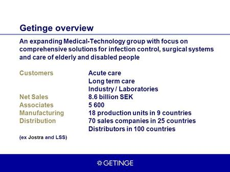 Getinge overview An expanding Medical-Technology group with focus on comprehensive solutions for infection control, surgical systems and care of elderly.
