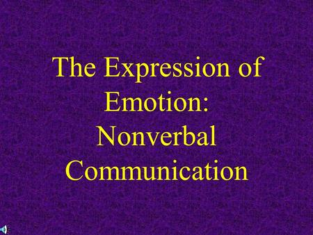 The Expression of Emotion: Nonverbal Communication.