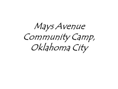 Mays Avenue Community Camp, Oklahoma City. In the immediate months and years following the crash of 1929 and the Dust Bowl summers of the 1930s, several.