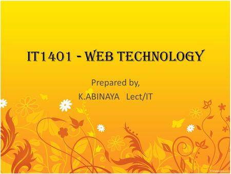 IT1401 - WEB TECHNOLOGY Prepared by, K.ABINAYA Lect/IT.
