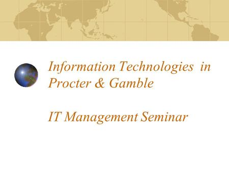Information Technologies in Procter & Gamble IT Management Seminar.