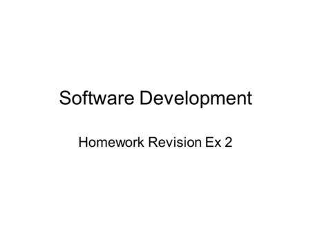 Software Development Homework Revision Ex 2. State two tasks carried out by the project manager during the development of software Oversees whole project.
