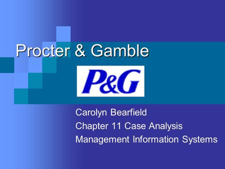 Procter & Gamble Carolyn Bearfield Chapter 11 Case Analysis Management Information Systems.