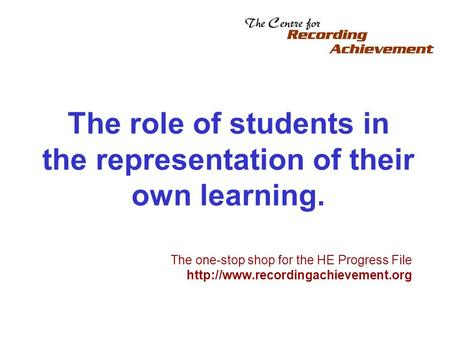 The role of students in the representation of their own learning. The one-stop shop for the HE Progress File