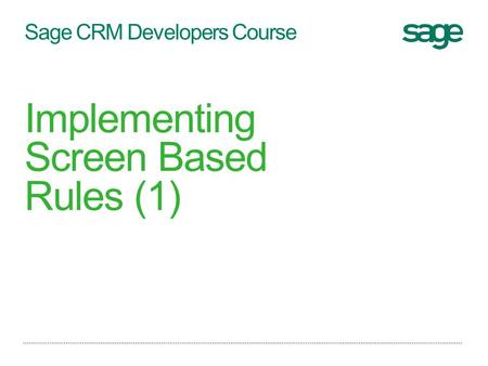 Sage CRM Developers Course Implementing Screen Based Rules (1)