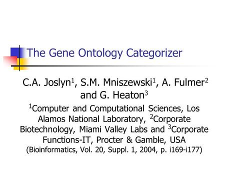 The Gene Ontology Categorizer C.A. Joslyn 1, S.M. Mniszewski 1, A. Fulmer 2 and G. Heaton 3 1 Computer and Computational Sciences, Los Alamos National.
