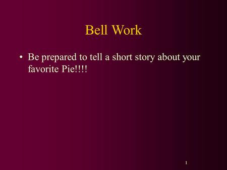 Bell Work Be prepared to tell a short story about your favorite Pie!!!! 1.
