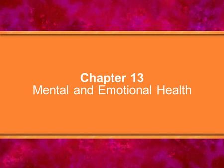 Chapter 13 Mental and Emotional Health. © Copyright 2005 Delmar Learning, a division of Thomson Learning, Inc.2 Chapter Objectives 1.Define mental and.