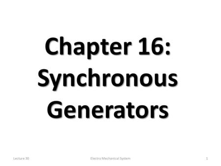 Lecture 30Electro Mechanical System1 Chapter 16: Synchronous Generators.