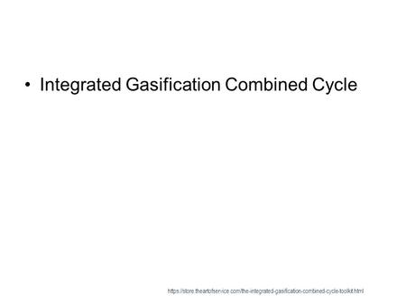 Integrated Gasification Combined Cycle https://store.theartofservice.com/the-integrated-gasification-combined-cycle-toolkit.html.