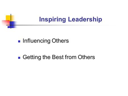 Inspiring Leadership Influencing Others Getting the Best from Others.