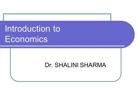 Introduction to Economics Dr. SHALINI SHARMA. Introduction to Economics 1. Origin of Economics 2. What Economics is all about? (Concepts & Definitions)