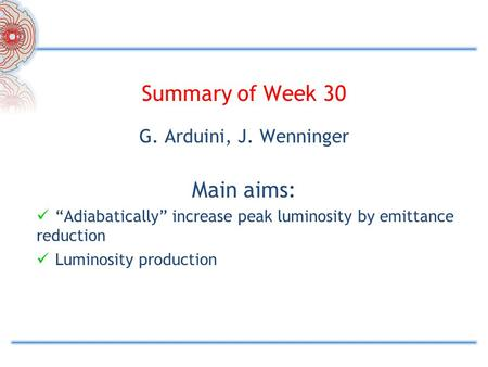 "Summary of Week 30 G. Arduini, J. Wenninger Main aims: ""Adiabatically"" increase peak luminosity by emittance reduction Luminosity production."