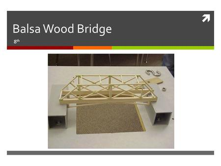  Balsa Wood Bridge 8 th. How Does a Bridge Stay Up?