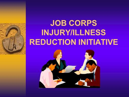 JOB CORPS INJURY/ILLNESS REDUCTION INITIATIVE. OVERALL GOALS  Annually Reduce the Injury/Illness Rate by 3% per 100 employees/ Students  Annually Increase.