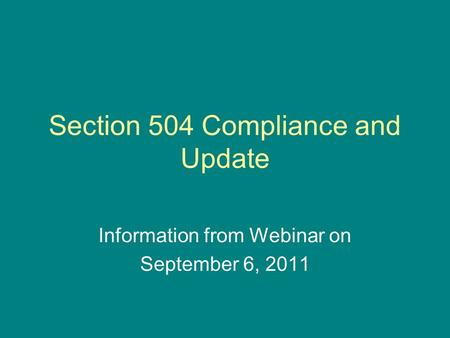 Section 504 Compliance and Update Information from Webinar on September 6, 2011.