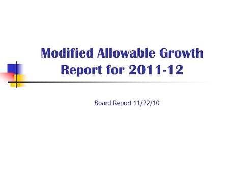 Modified Allowable Growth Report for 2011-12 Board Report 11/22/10.