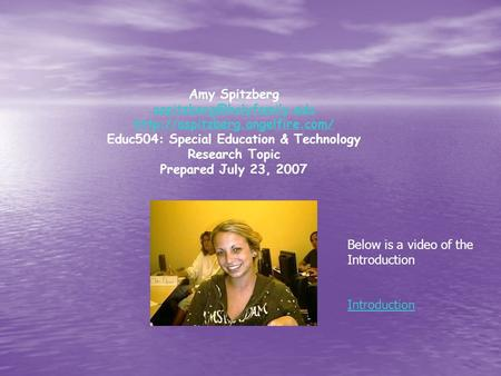 Amy Spitzberg  Educ504: Special Education & Technology Research Topic Prepared July 23, 2007.
