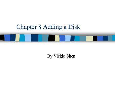 Chapter 8 Adding a Disk By Vickie Shen 6/11/02 Content : n A general discussion of the SCSI and IDE standards n The structure of modern hard disks n.