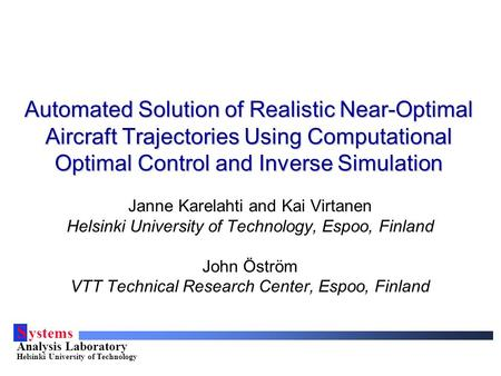 S ystems Analysis Laboratory Helsinki University of Technology Automated Solution of Realistic Near-Optimal Aircraft Trajectories Using Computational Optimal.