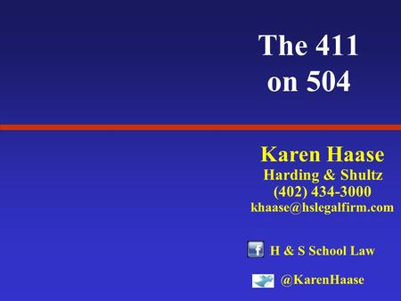 The 411 on 504 Karen Haase Harding & Shultz (402) 434-3000 H & S School