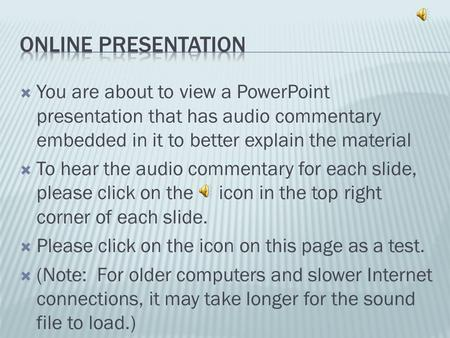  You are about to view a PowerPoint presentation that has audio commentary embedded in it to better explain the material  To hear the audio commentary.