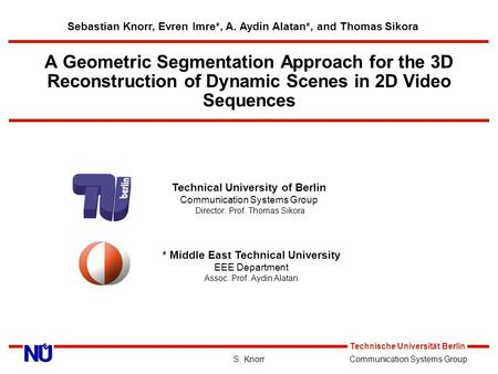Communication Systems Group Technische Universität Berlin S. Knorr A Geometric Segmentation Approach for the 3D Reconstruction of Dynamic Scenes in 2D.