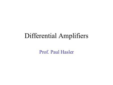 Differential Amplifiers Prof. Paul Hasler. Differential Transistor Pairs MOSFET Diff-PairBJT Diff-Pair.
