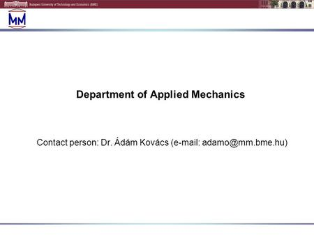 Department of Applied Mechanics Contact person: Dr. Ádám Kovács (