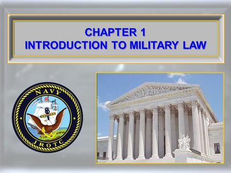 CHAPTER 1 INTRODUCTION TO MILITARY LAW CHAPTER 1 INTRODUCTION TO MILITARY LAW.