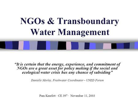 "NGOs & Transboundary Water Management ""It is certain that the energy, experience, and commitment of NGOs are a great asset for policy making if the social."