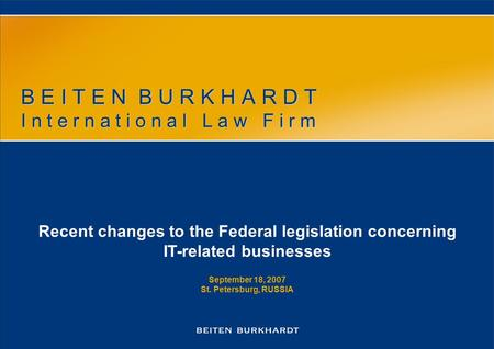 B E I T E N B U R K H A R D T I n t e r n a t i o n a l L a w F i r m Recent changes to the Federal legislation concerning IT-related businesses September.