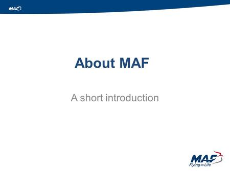 About MAF A short introduction. History Founded nearly 70 years ago by a group of Christian Air Force Officers MAF-UK's first aircraft left London for.