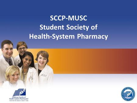 SCCP-MUSC Student Society of Health-System Pharmacy.