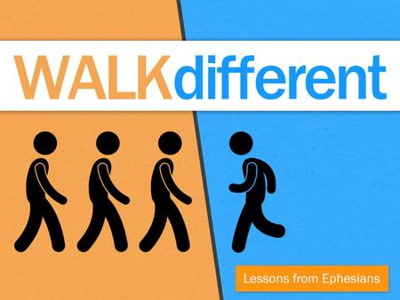 Walking Differently (Ephesians 4:17 – 5:20) 1)mouth 2)money 3)reactions to difficult people 4)sexual purity 5)kindness, compassion, and forgiveness.